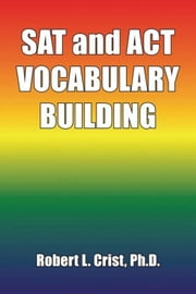 SAT and ACT VOCABULARY BUILDING ebook by Robert L. Crist