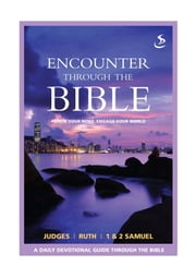 Encounter through the Bible - Judges - Ruth - 1&2 Samuel - Renew your mind, engage your world ebook by Tricia Williams,Philip Johnston