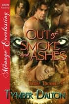 Out of Smoke and Ashes ebook by Tymber Dalton