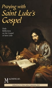 Praying with Saint Luke's Gospel - Daily Reflections on the Gospel of Saint Luke ebook by Magnificat,Fr. Peter John Cameron, O.P.