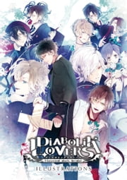 DIABOLIK LOVERS ILLUSTRATIONS ebook by B's-LOG編集部,Rejet株式会社,アイディアファクトリー株式会社,株式会社フロンティアワークス