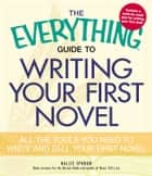 The Everything Guide to Writing Your First Novel - All the tools you need to write and sell your first novel ebook by Hallie Ephron
