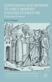 Confession and Memory in Early Modern English Literature - Penitential Remains ebook by Paul D. Stegner,Teichmann