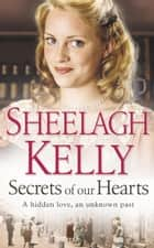 Secrets of Our Hearts ebook by Sheelagh Kelly