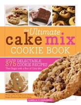 The Ultimate Cake Mix Cookie Book - More Than 375 Delectable Cookie Recipes That Begin with a Box of Cake Mix ebook by Camilla Saulsbury,Camilla Saulsbury