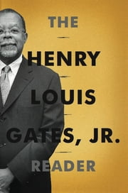 The Henry Louis Gates, Jr. Reader ebook by Henry Louis Gates Jr.,Abby Wolf