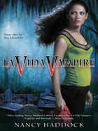 La Vida Vampire ebook by Nancy Haddock