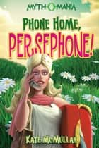 Phone Home, Persephone! ebook by Kate McMullan