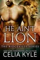 He Ain't Lion (BBW Paranormal Shapeshifter Romance) ebook by Celia Kyle