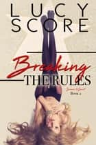 Breaking the Rules ebook by Lucy Score