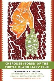 Cherokee Stories of the Turtle Island Liars' Club ebook by Christopher B. Teuton,America Meredith