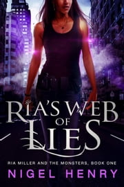 Ria's Web of Lies - Ria Miller and the Monsters, #1 ebook by Nigel Henry