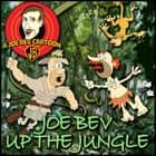 Joe Bev up the Jungle - A Joe Bev Cartoon Collection, Volume 6 audiobook by Joe Bevilacqua, Joe Bevilacqua, Joe Bevilacqua,...