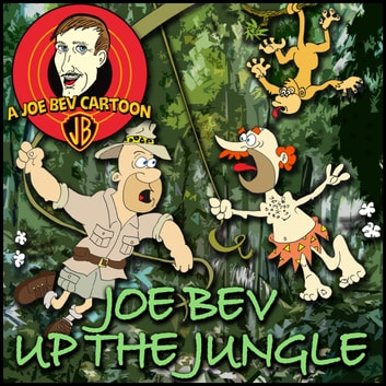 Joe Bev up the Jungle - A Joe Bev Cartoon Collection, Volume 6 livre audio by Joe Bevilacqua,Joe Bevilacqua,Joe Bevilacqua,Joe Bevilacqua,Joe Bevilacqua,Phil Proctor,Phil Proctor,Pedro Pablo Sacristan,Pedro Pablo Sacristan