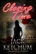 Closing Time and Other Stories ebook by Jack Ketchum