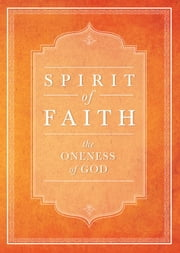 Spirit of Faith: The Oneness of God ebook by Bahai Publishing