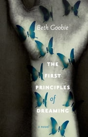 The First Principles of Dreaming ebook by Beth Goobie