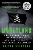 Moneyland - The Inside Story of the Crooks and Kleptocrats Who Rule the World eBook by Oliver Bullough