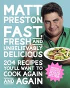 Fast, Fresh and Unbelievably Delicious ebook by Matt Preston