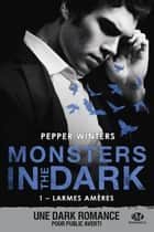 Larmes amères - Monsters in the Dark, T1 ebook by Pepper Winters, Joëlle Touati