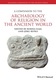 A Companion to the Archaeology of Religion in the Ancient World ebook by Rubina Raja,Jörg Rüpke