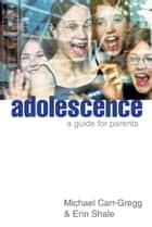Adolescence: A Guide for Parents ebook by Michael Carr Gregg, Erin Shale