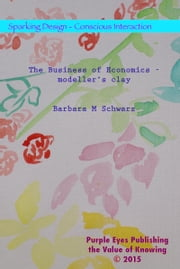 The Business of Economics: Modeller's Clay ebook by Barbara M Schwarz