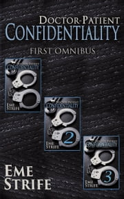Doctor-Patient Confidentiality: FIRST OMNIBUS BOX SET (Volumes One, Two, and Three) (Confidential #1) (Contemporary Erotic Romance: BDSM, New Adult, Billionaire, US, UK, CA, AU, IN, ZA, PH, 2019) ebook by Eme Strife