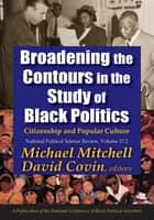 Broadening the Contours in the Study of Black Politics - Citizenship and Popular Culture ebook by Michael Mitchell