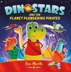 Dinostars and the Planet Plundering Pirates ebook by Ben Mantle