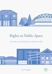 Rights to Public Space - Law, Culture, and Gentrification in the American West ebook by Sig Langegger