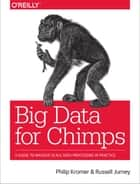Big Data for Chimps - A Guide to Massive-Scale Data Processing in Practice ebook by Philip (flip) Kromer, Russell Jurney