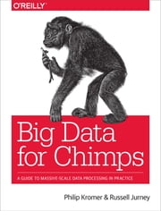 Big Data for Chimps - A Guide to Massive-Scale Data Processing in Practice ebook by Philip (flip) Kromer,Russell Jurney