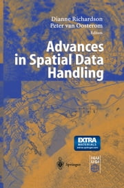 Advances in Spatial Data Handling - 10th International Symposium on Spatial Data Handling ebook by Dianne Richardson,Peter van Oosterom