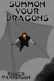 Summon Your Dragons ebook by Roger Parkinson