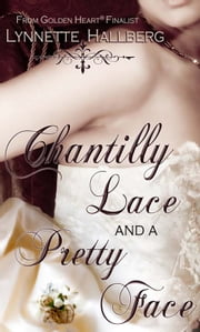 Chantilly Lace and a Pretty Face ebook by Lynnette Hallberg