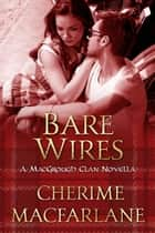 Bare Wires - The MacGrough Clan ebook by Cherime MacFarlane