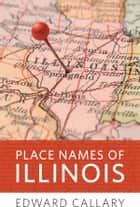 Place Names of Illinois ebook by Edward Callary
