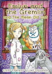 Emlyn and the Gremlin and the Mean Old Cat ebook by Steff F. Kneff
