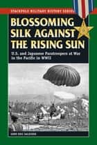 Blossoming Silk Against the Rising Sun ebook by Gene Eric Salecker