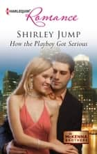 How the Playboy Got Serious ebook by