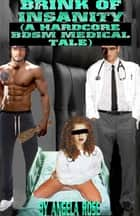 Brink Of Insanity (A Hardcore BDSM Medical Tale) ebook by Angela Rose