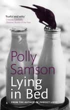 Lying In Bed ebook by Polly Samson