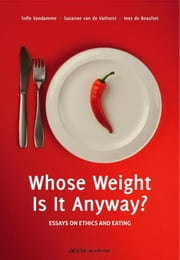 Whose weight is it anyway? - essays on ethics and eating ebook by Sofie Vandamme, Suzanne Vathorst, Inez de Beaufort