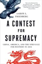 A Contest for Supremacy: China, America, and the Struggle for Mastery in Asia 電子書籍 by Aaron L. Friedberg