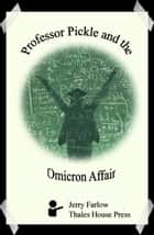 Professor Pickle and the Omicron Affair ebook by Jerry Farlow
