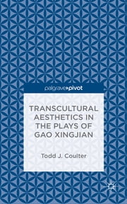 Transcultural Aesthetics in the Plays of Gao Xingjian ebook by Todd J. Coulter