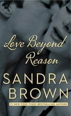 Love Beyond Reason ebook by Sandra Brown