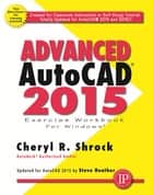Advanced AutoCAD 2015 Exercise Workbook ebook by Steve Heather, Cheryl R. Shrock