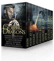 Gods and Dragons - 9 Fantasy Novels ebook by Daniel Arenson,David Dalglish,C. Greenwood